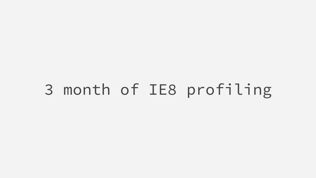 3 month of IE8 profiling