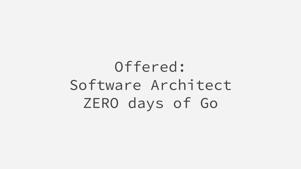 Offered: Software Architect ZERO days of Go