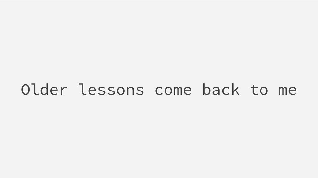Older lessons come back to me