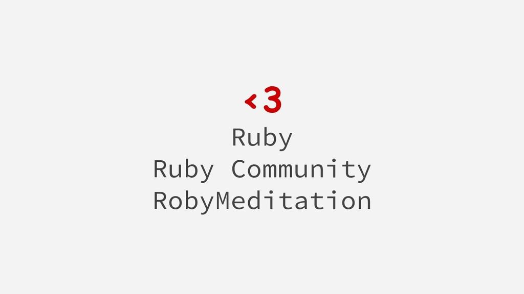 <3 Ruby Ruby Community RobyMeditation