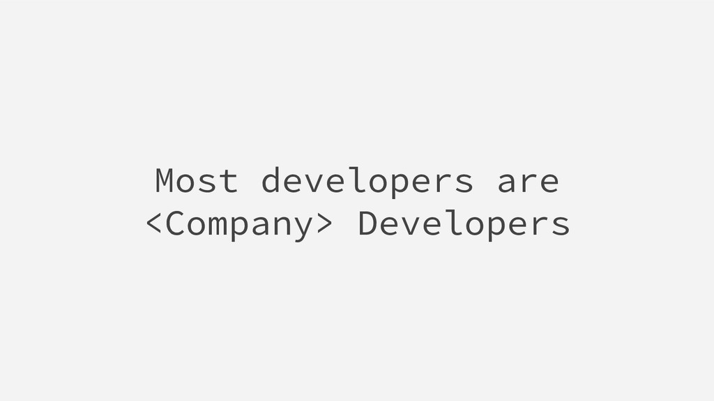 Most developers are <Company> Developers