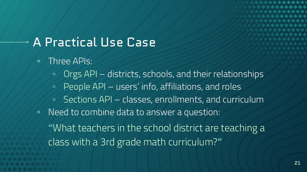 A Practical Use Case ▫ Three APIs: ▫ Orgs API –...