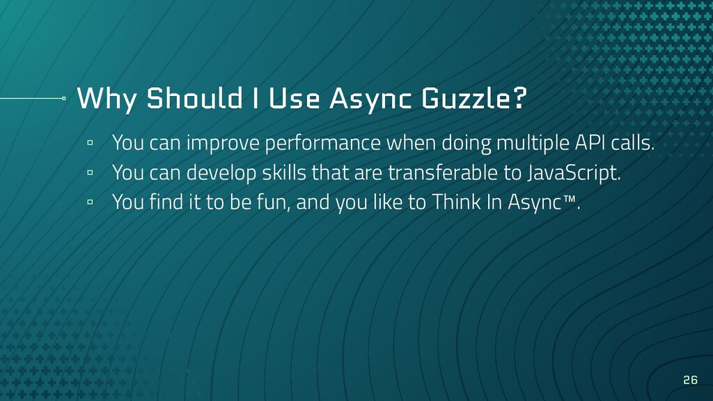 Why Should I Use Async Guzzle? ▫ You can improv...