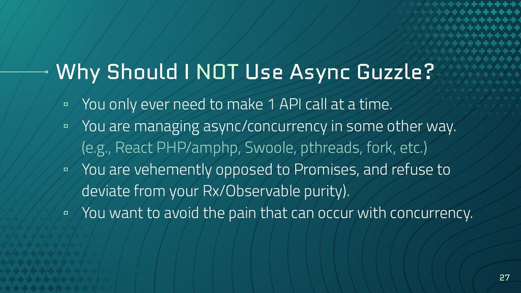 Why Should I NOT Use Async Guzzle? ▫ You only e...