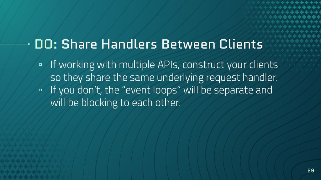 DO: Share Handlers Between Clients ▫ If working...