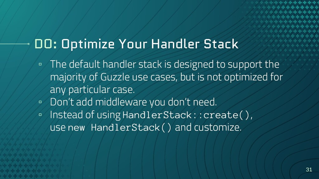 DO: Optimize Your Handler Stack ▫ The default h...