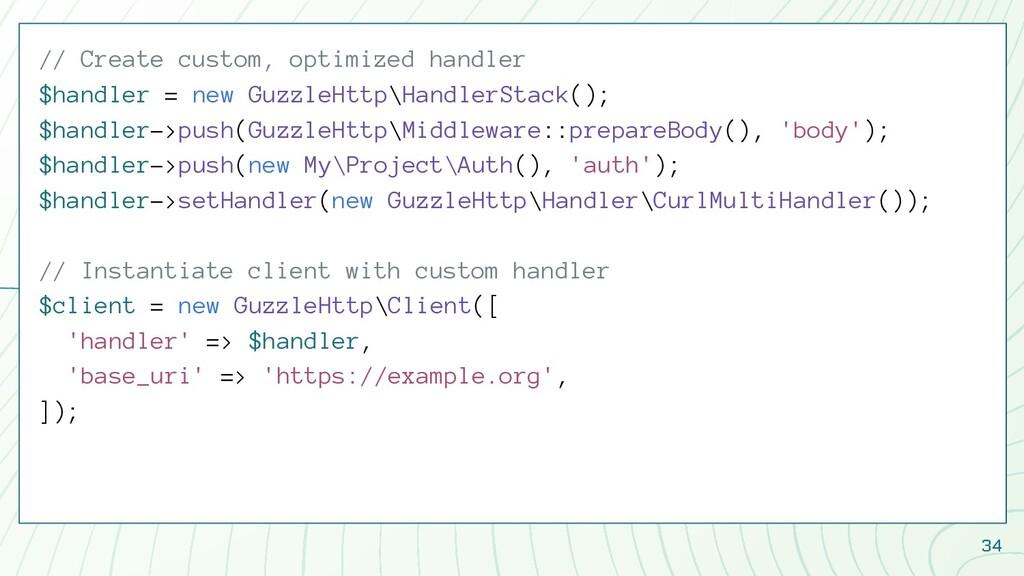 34 // Create custom, optimized handler $handler...