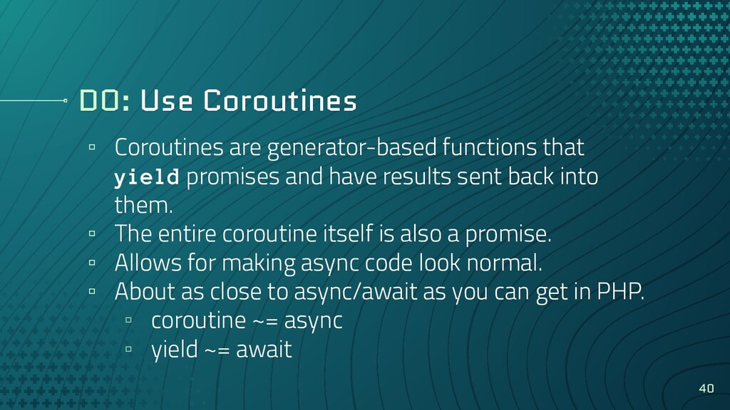 DO: Use Coroutines ▫ Coroutines are generator-b...