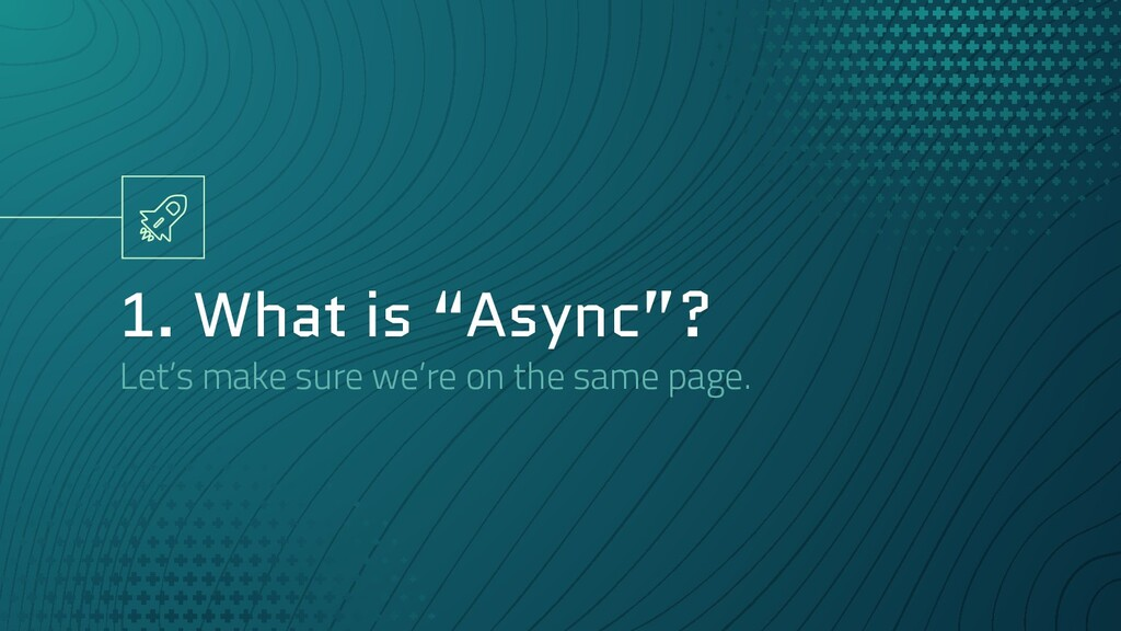 "1. What is ""Async""? Let's make sure we're on th..."