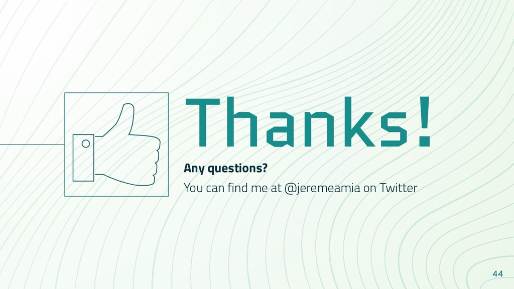 44 Thanks! Any questions? You can find me at @j...