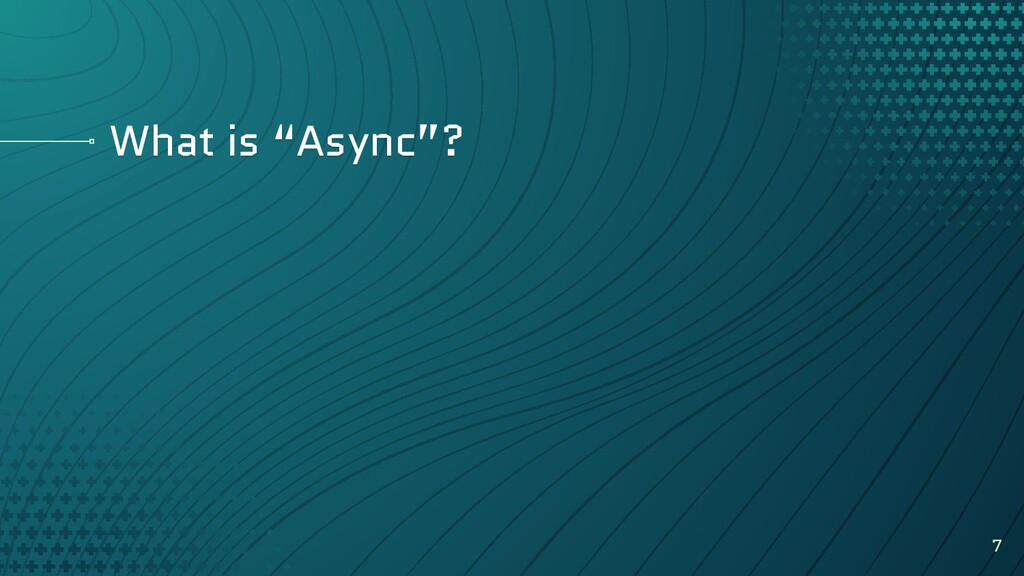 "What is ""Async""? 7"