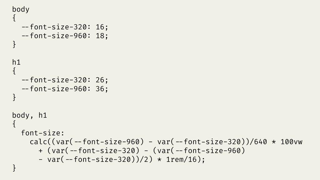 body { !--font-size-320: 16; !--font-size-960: ...