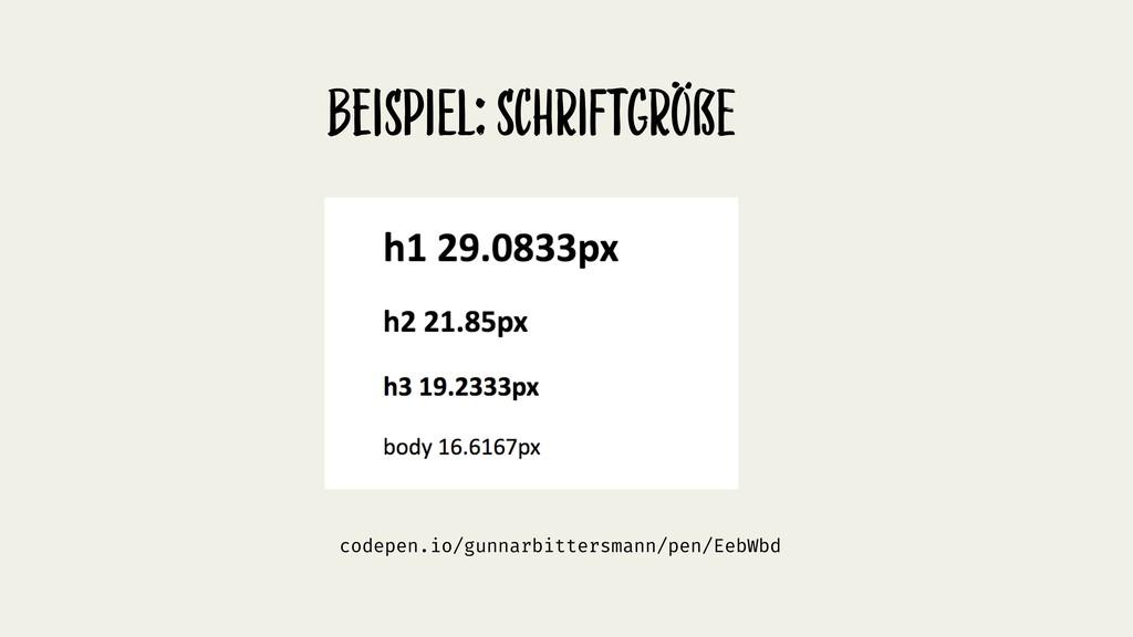 BeispiEl: schRiftgRöße codepen.io/gunnarbitters...