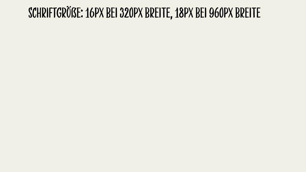 SchriFtgröẞe: 16pX bei 320pX breiTE, 18pX bei 9...