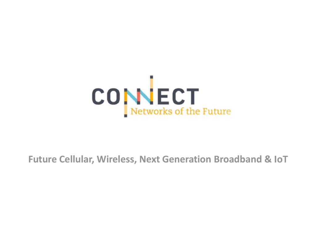 Future Cellular, Wireless, Next Generation Broa...