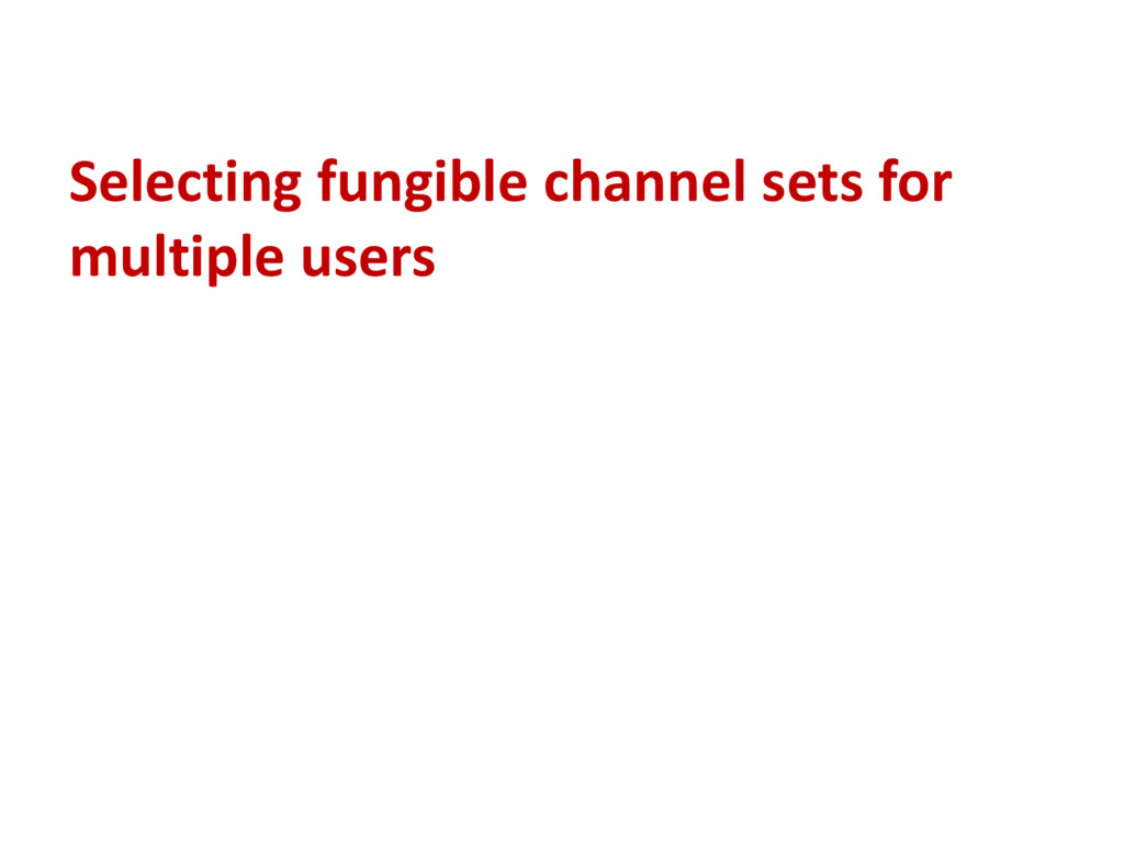 Selecting fungible channel sets for multiple us...
