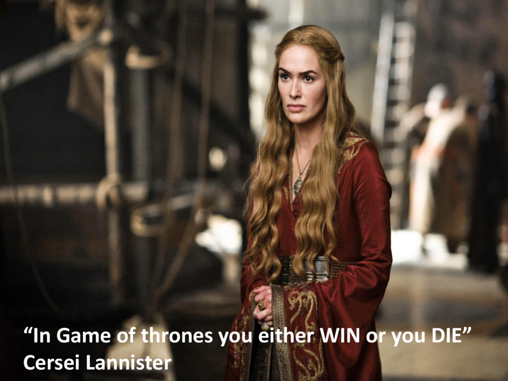 """In Game of thrones you either WIN or you DIE"" ..."