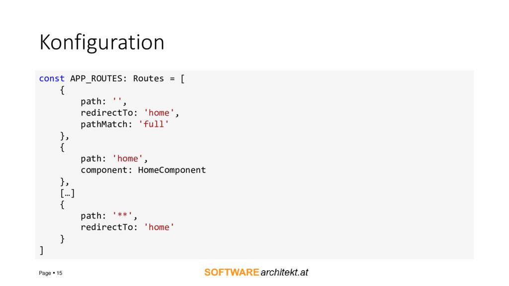 Konfiguration Page ▪ 15 const APP_ROUTES: Route...