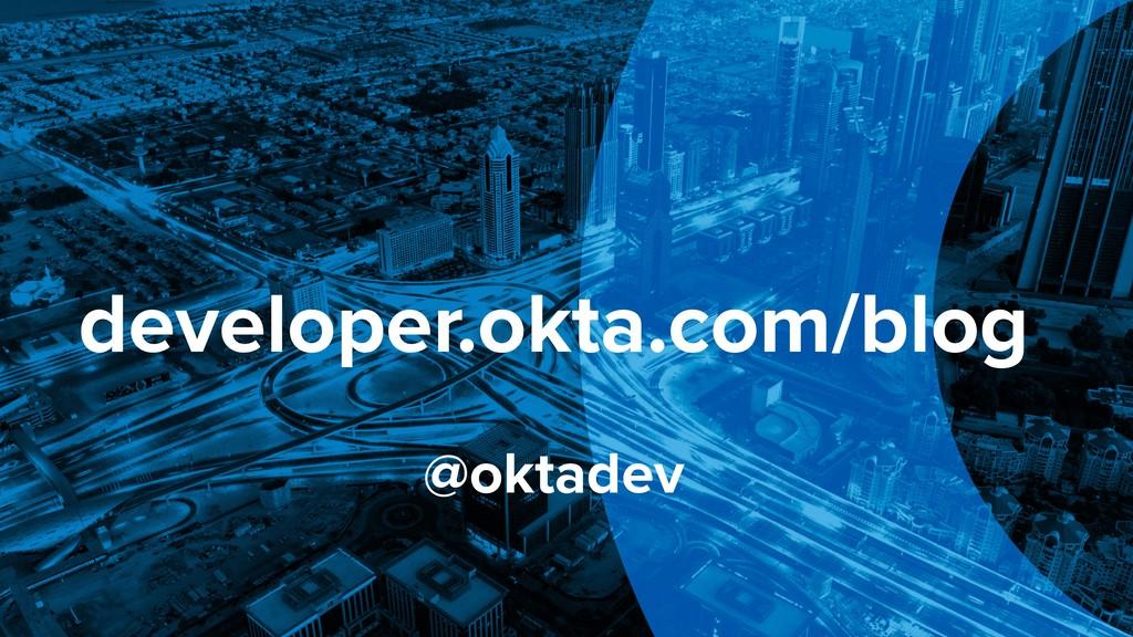 developer.okta.com/blog @oktadev