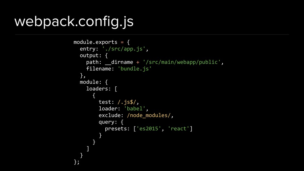 webpack.config.js module.exports = { entry: './s...