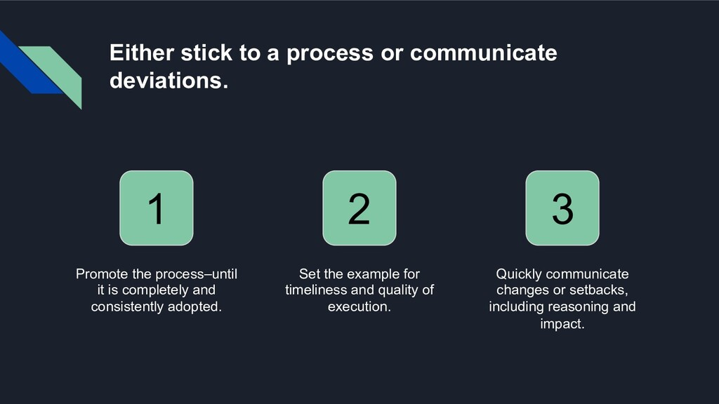 Either stick to a process or communicate deviat...