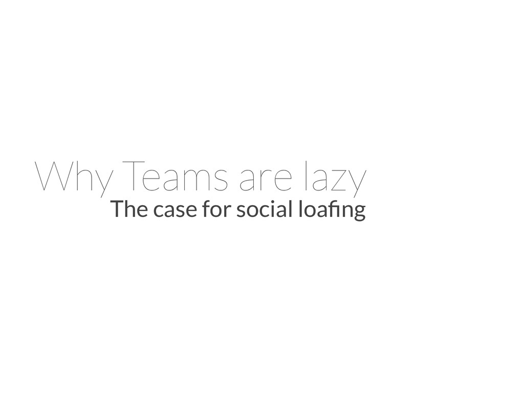 Why Teams are lazy The case for social loafing