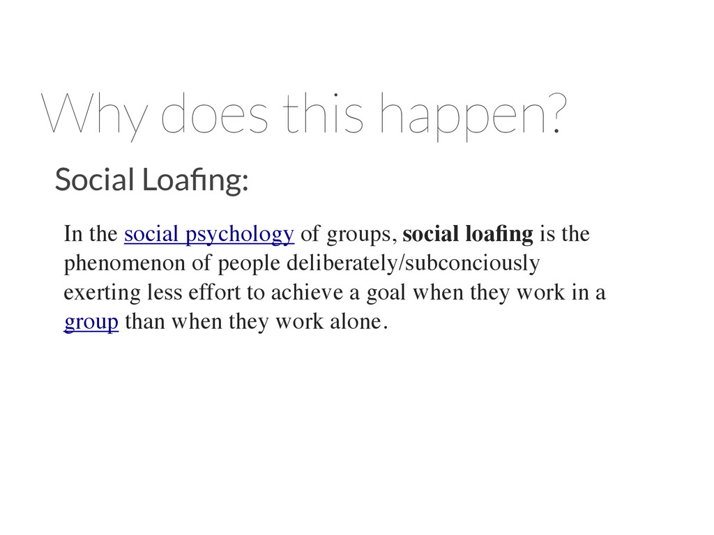 Why does this happen? Social Loafing: In the soc...