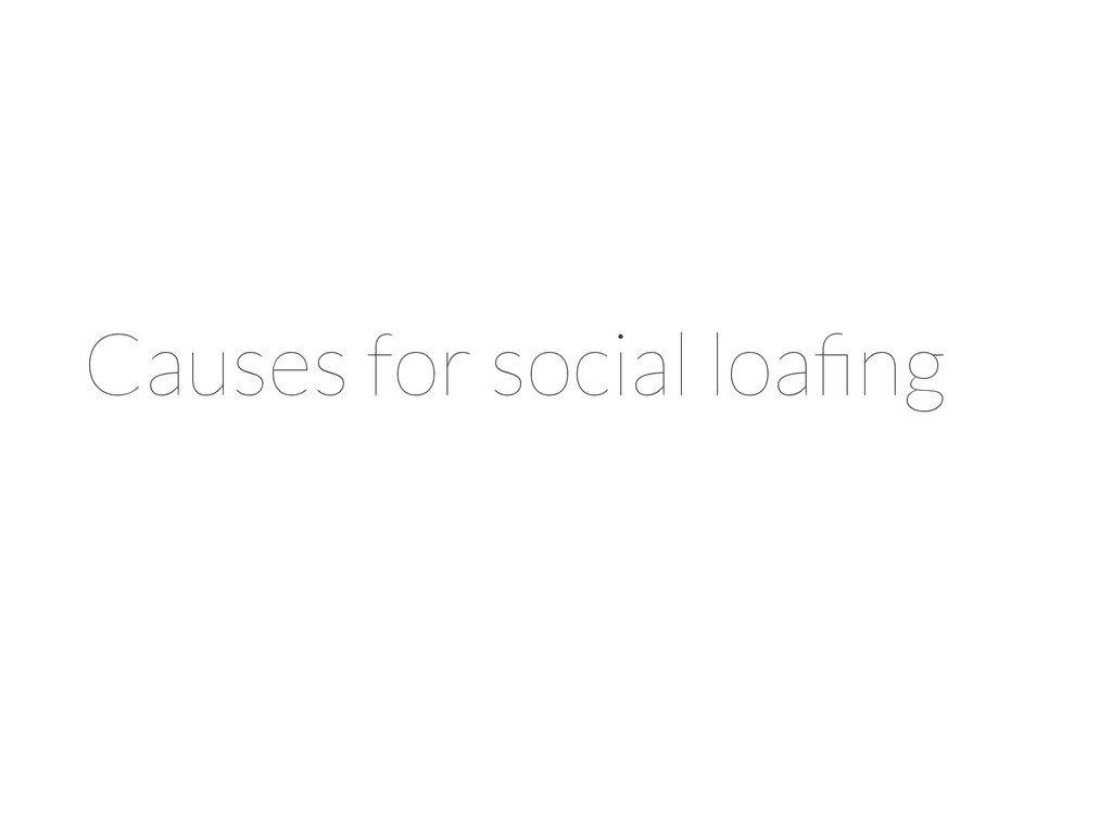 Causes for social loafing