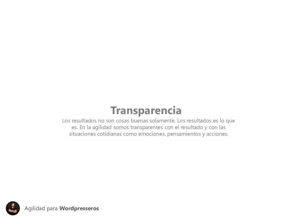 Transparencia Los resultados no son cosas buena...