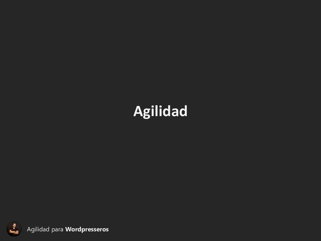 Agilidad Agilidad para Wordpresseros