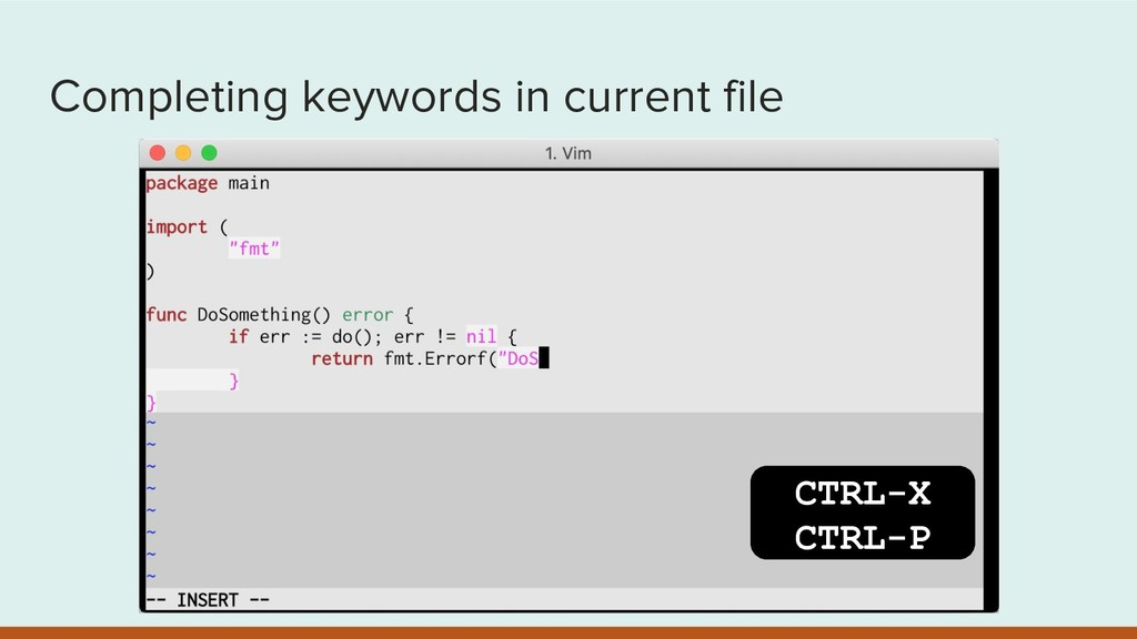 Completing keywords in current file CTRL-X CTRL...