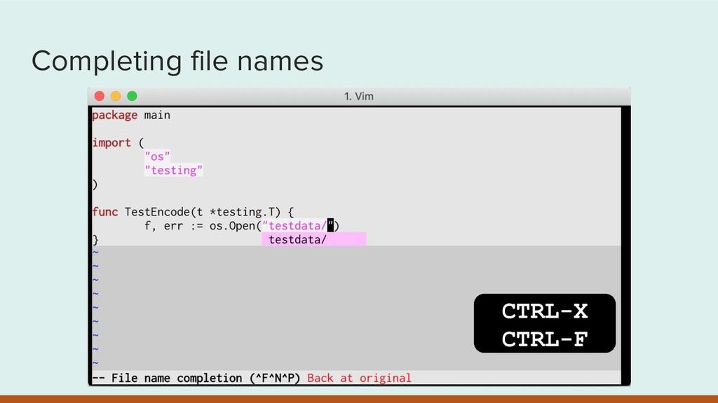 Completing file names CTRL-X CTRL-F