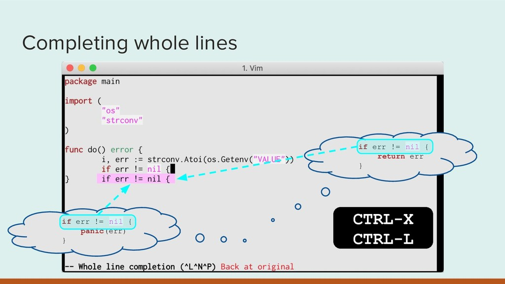 Completing whole lines CTRL-X CTRL-L if err != ...