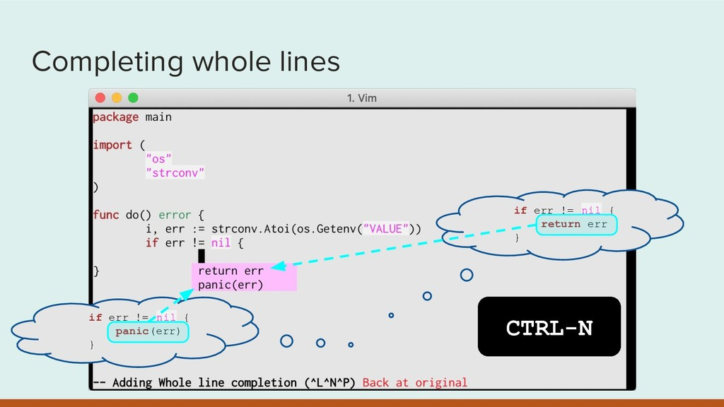 Completing whole lines CTRL-N if err != nil { p...
