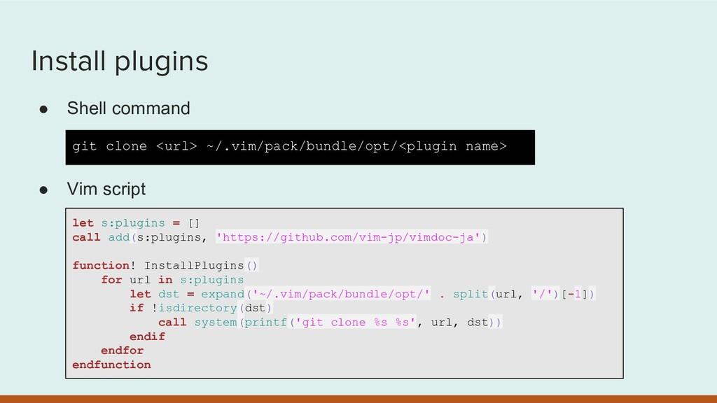 Install plugins ● Shell command ● Vim script gi...