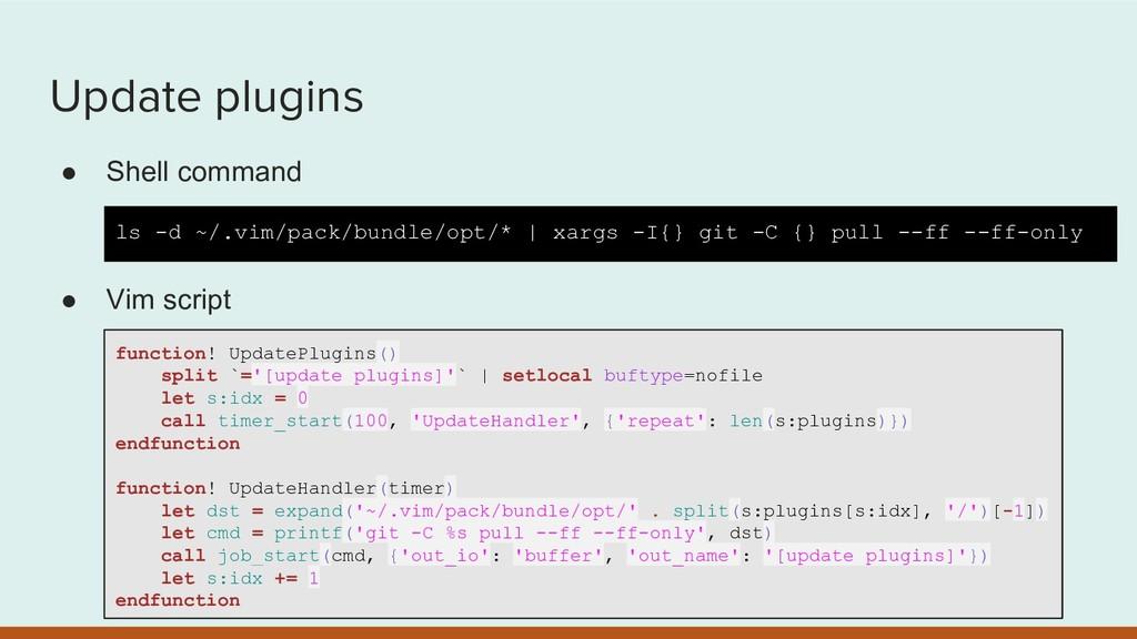 Update plugins ● Shell command ● Vim script ls ...