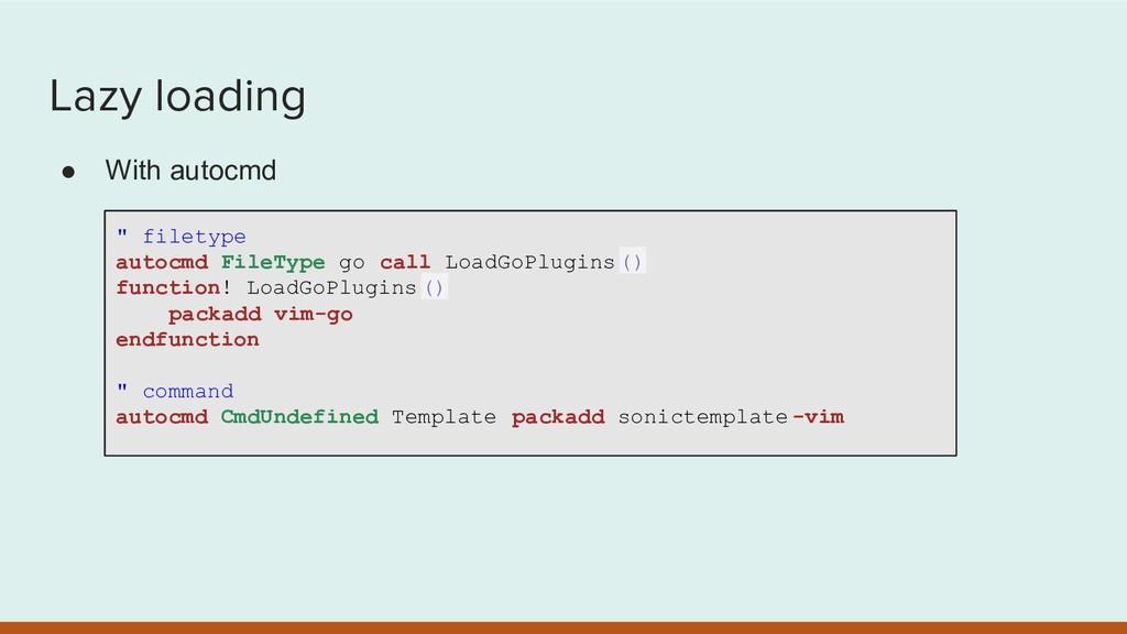 """Lazy loading ● With autocmd """" filetype autocmd ..."""