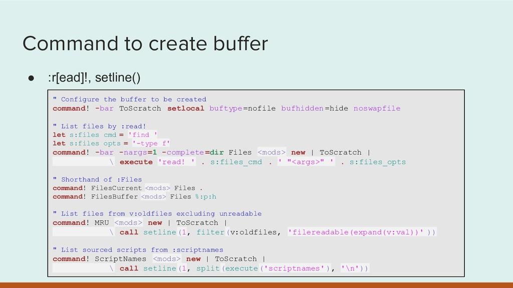 Command to create buffer ● :r[ead]!, setline() ...