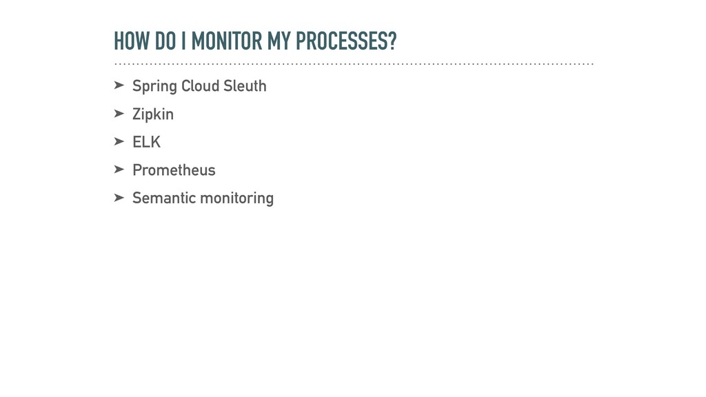 HOW DO I MONITOR MY PROCESSES? ➤ Spring Cloud S...