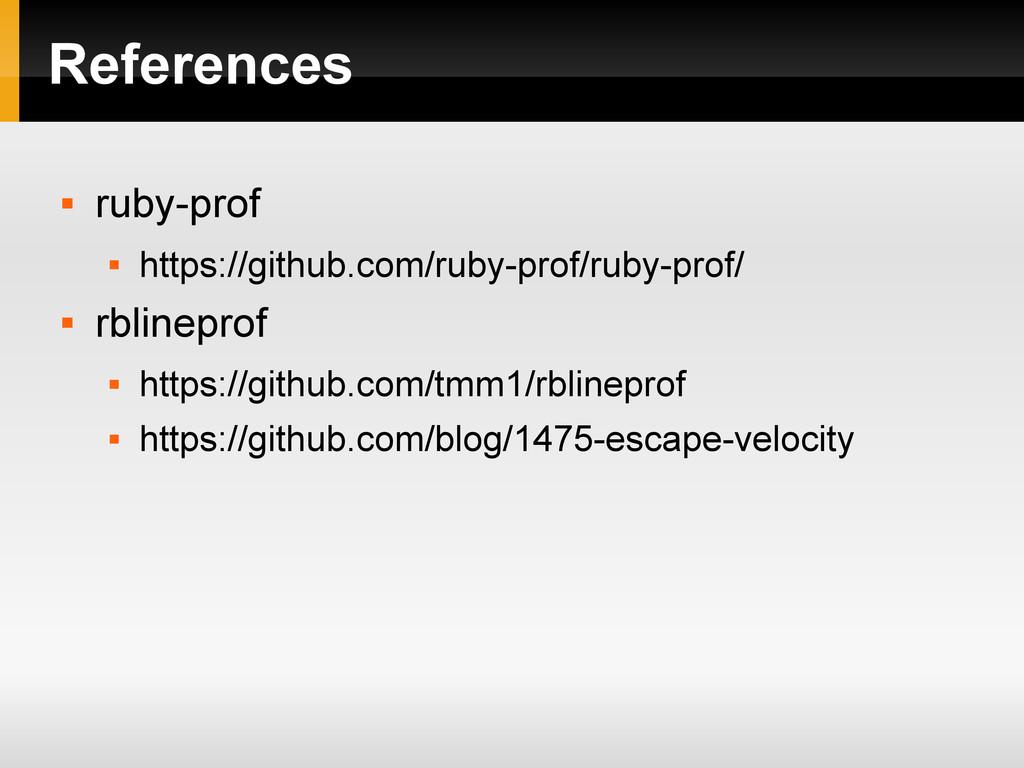 References  ruby-prof  https://github.com/rub...