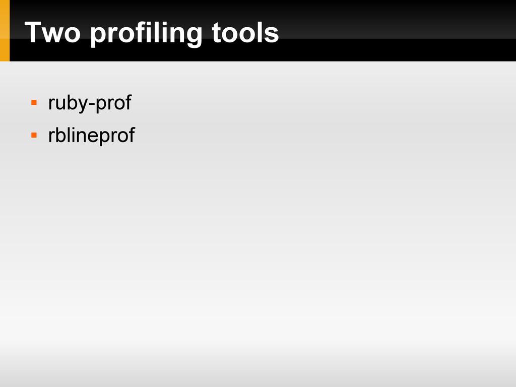 Two profiling tools  ruby-prof  rblineprof