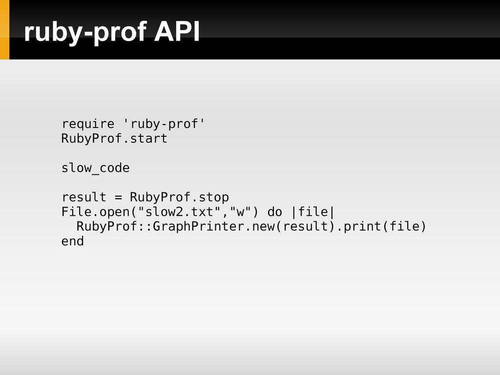 ruby-prof API require 'ruby-prof' RubyProf.star...