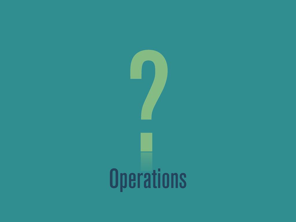 ? Operations