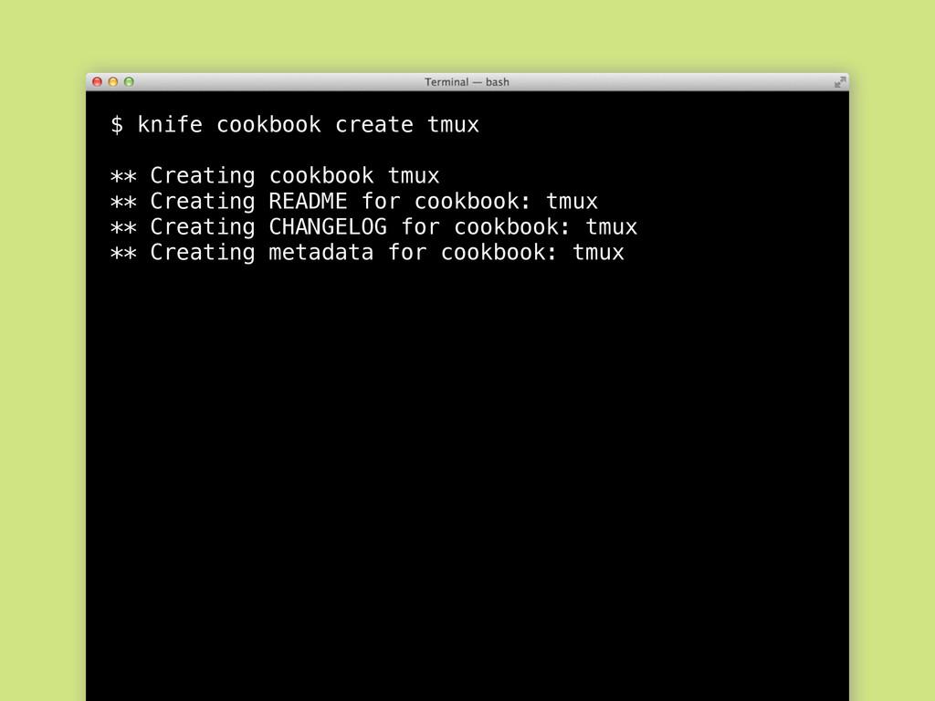 $ knife cookbook create tmux ** Creating cookbo...