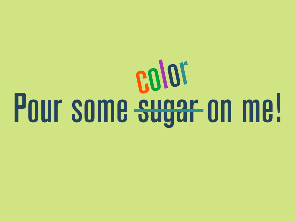 Pour some sugar on me! color