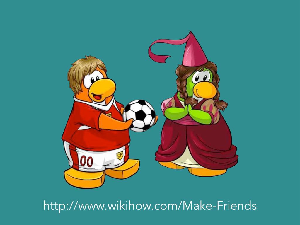 http://www.wikihow.com/Make-Friends