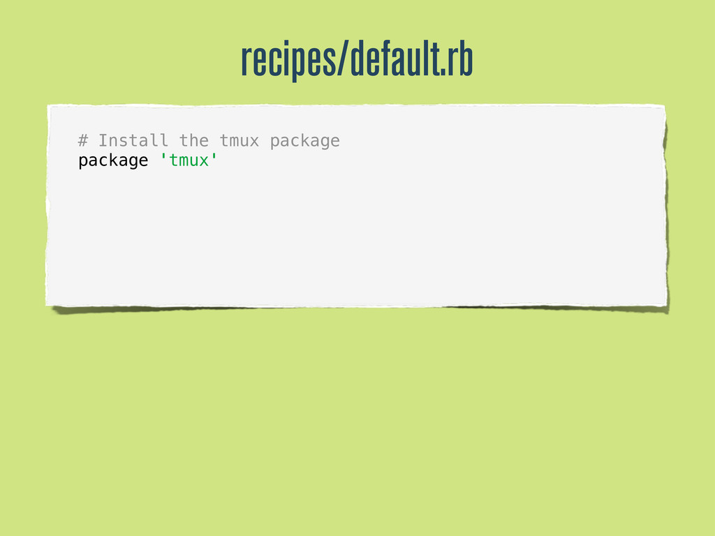 recipes/default.rb # Install the tmux package p...