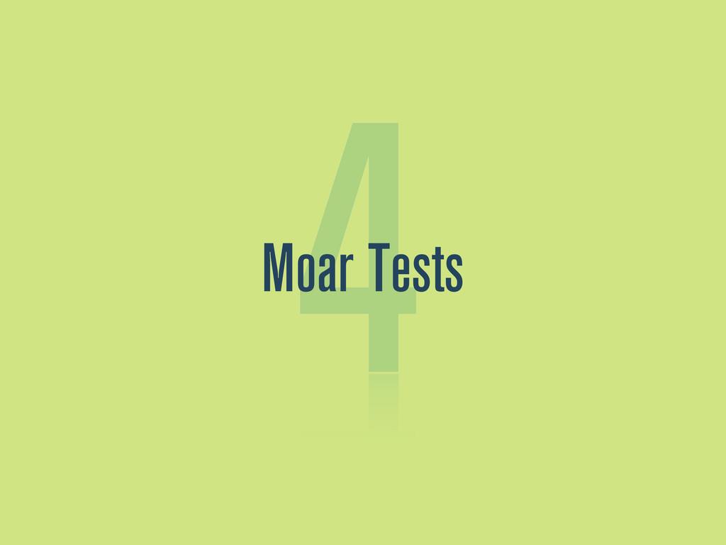 4 Moar Tests