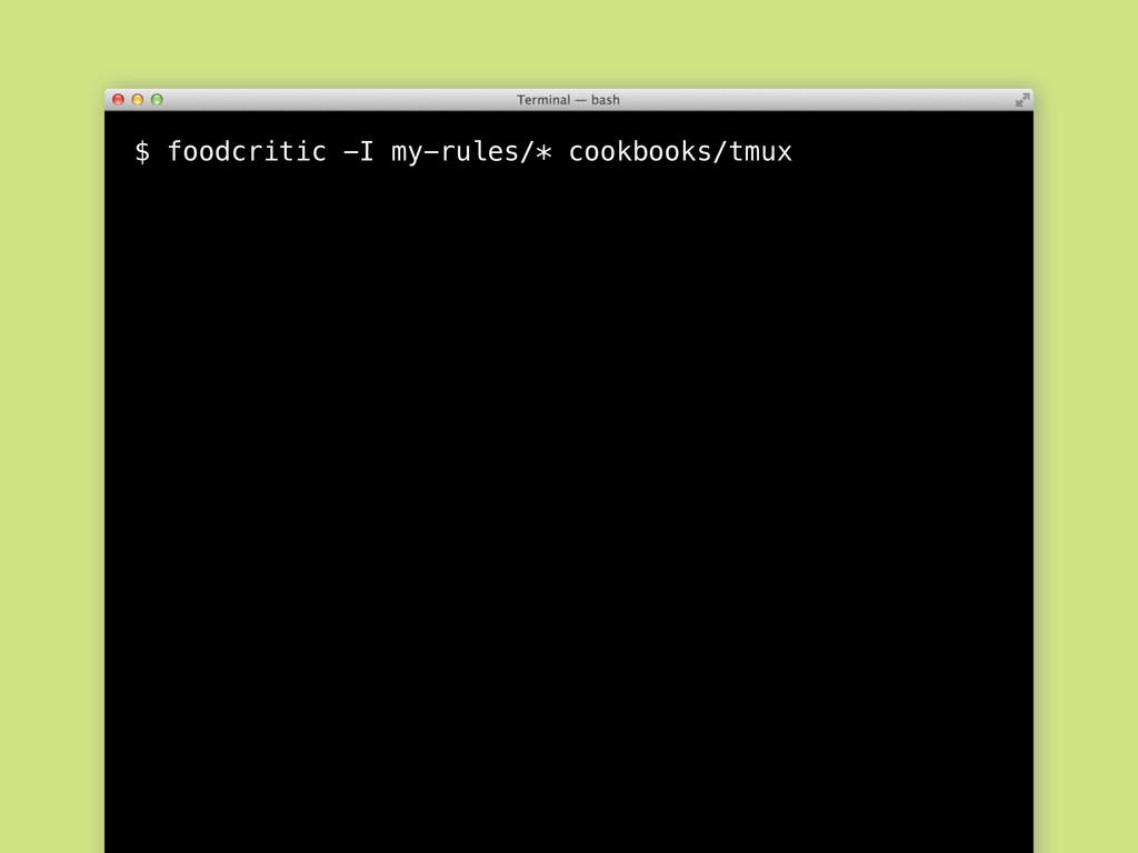 $ foodcritic -I my-rules/* cookbooks/tmux