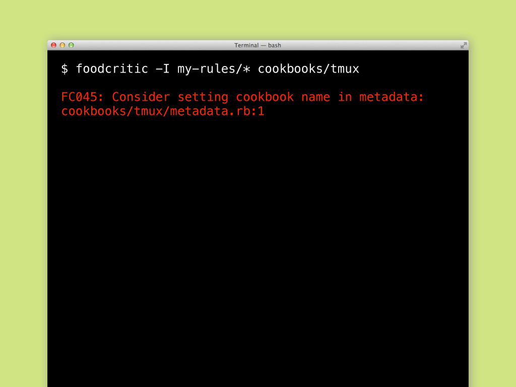 $ foodcritic -I my-rules/* cookbooks/tmux FC045...